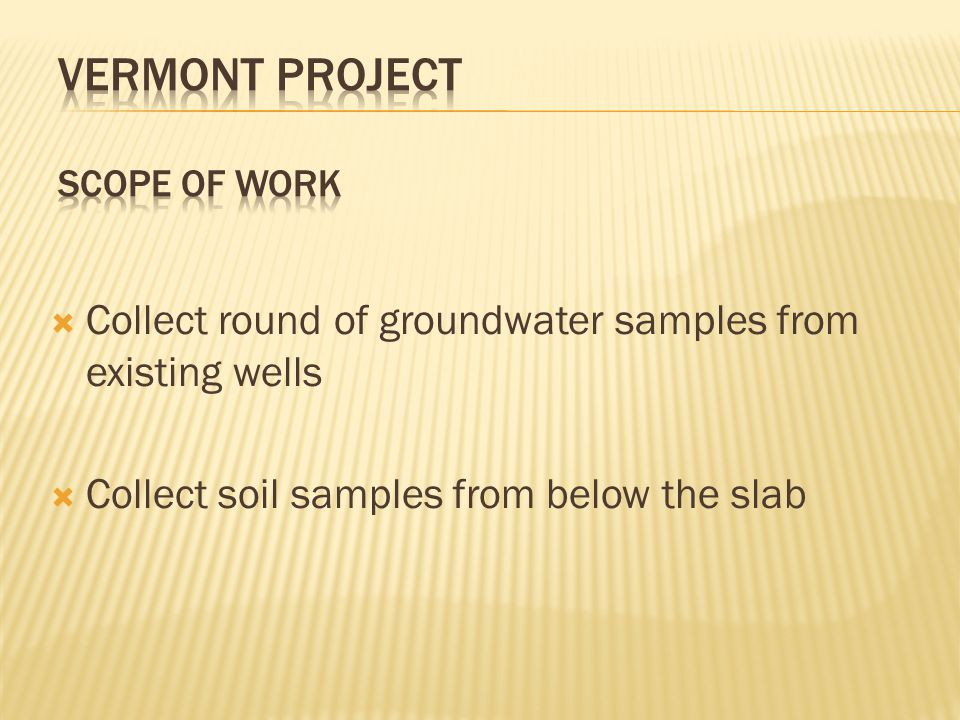  Collect round of groundwater samples from existing wells  Collect soil samples from below the slab