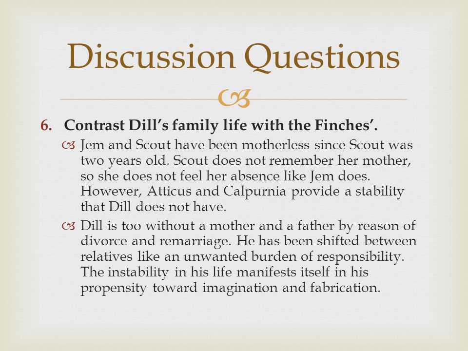  6.Contrast Dill's family life with the Finches'.
