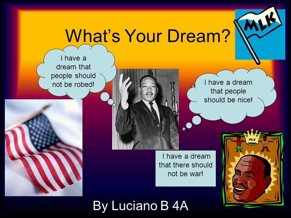 What's Your Dream .Elizabeth L 4A I have a dream that some day robbery will end.