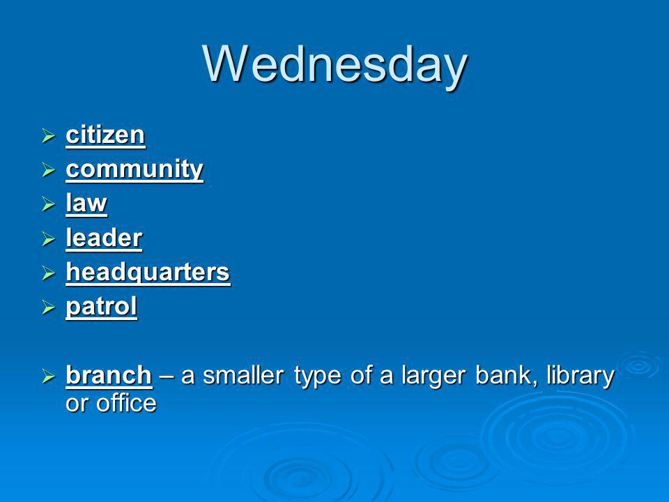 Wednesday  citizen  community  law  leader  headquarters  patrol  branch – a smaller type of a larger bank, library or office