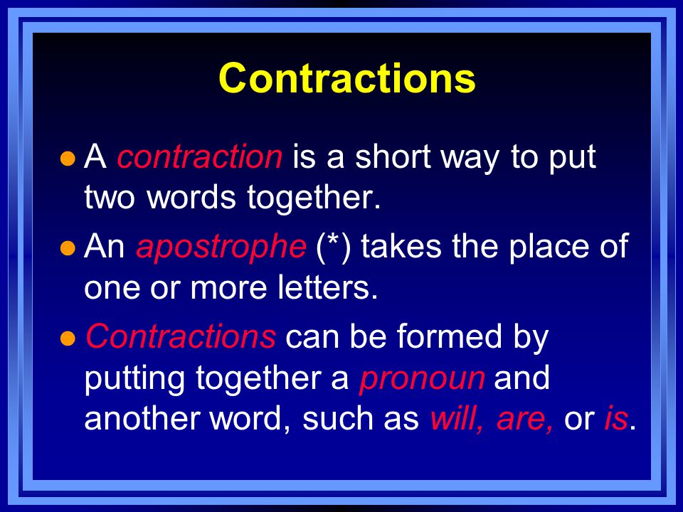 Contractions l A contraction is a short way to put two words together.