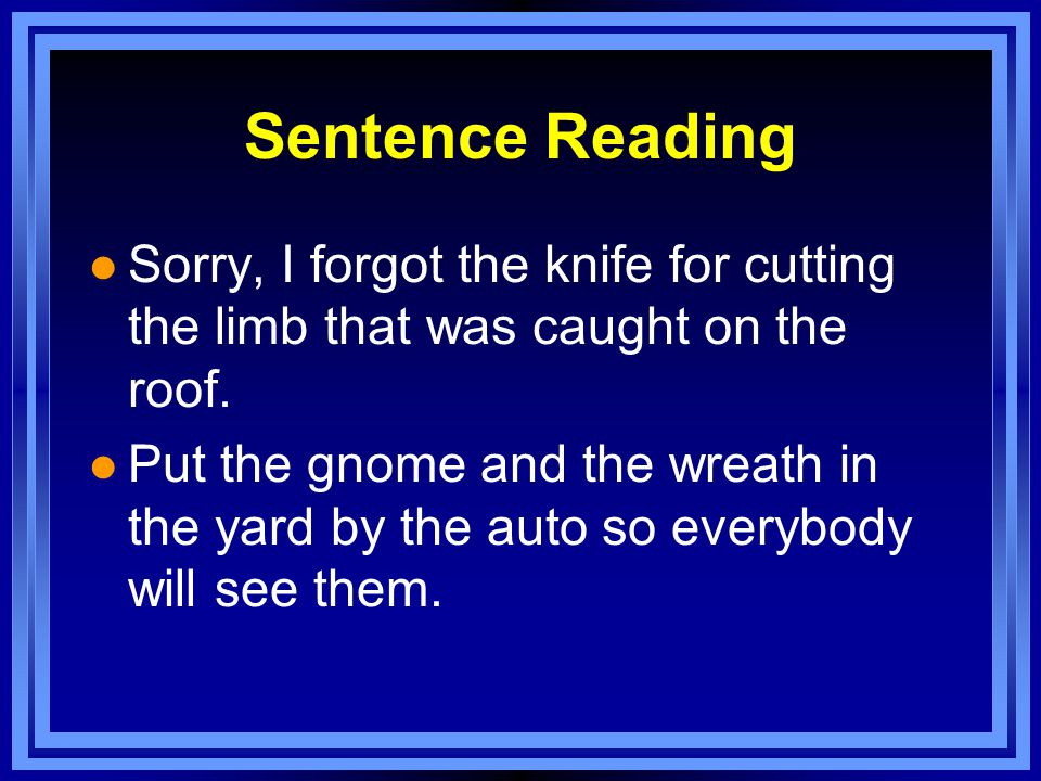 Sentence Reading l Sorry, I forgot the knife for cutting the limb that was caught on the roof.