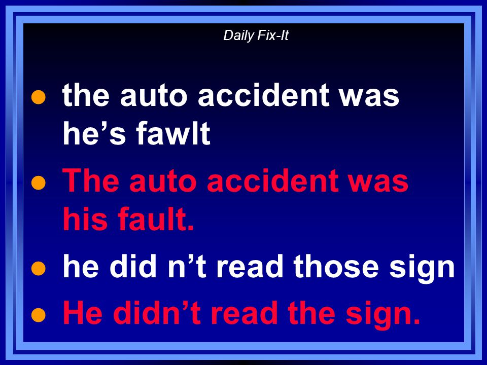 Daily Fix-It l the auto accident was he's fawlt l The auto accident was his fault.
