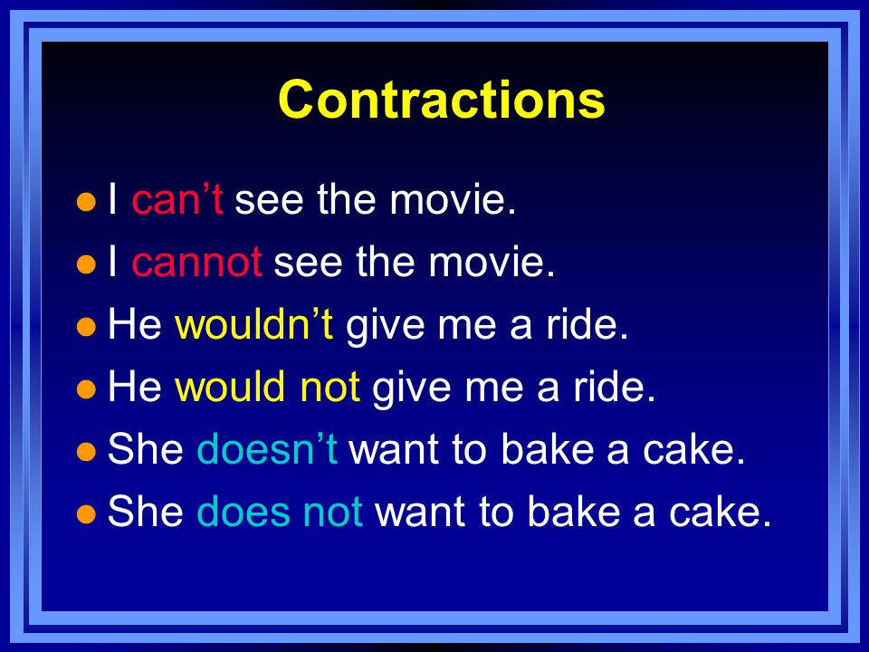 Contractions l I can't see the movie. l I cannot see the movie.