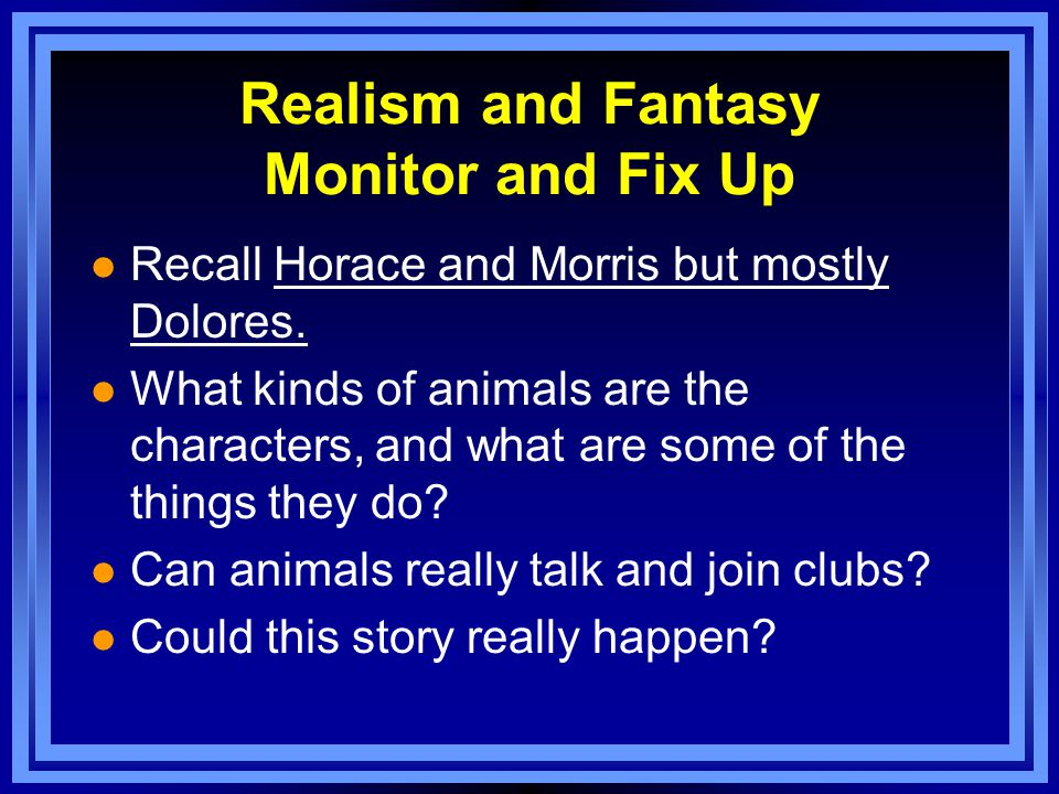 Realism and Fantasy Monitor and Fix Up l Recall Horace and Morris but mostly Dolores.