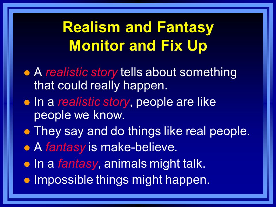 Realism and Fantasy Monitor and Fix Up l A realistic story tells about something that could really happen.
