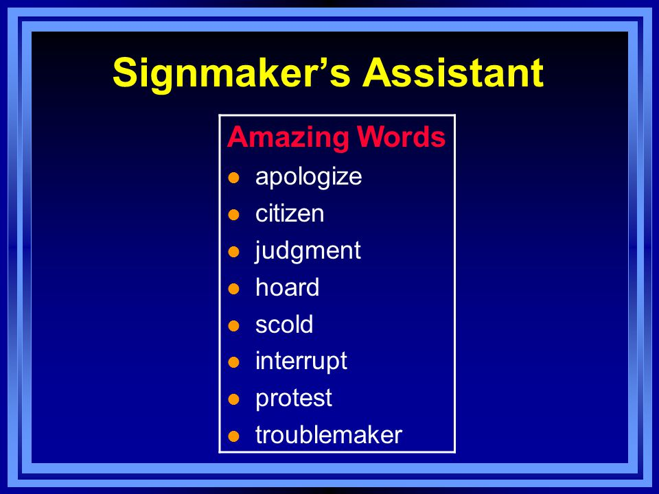 Signmaker's Assistant Amazing Words l apologize l citizen l judgment l hoard l scold l interrupt l protest l troublemaker