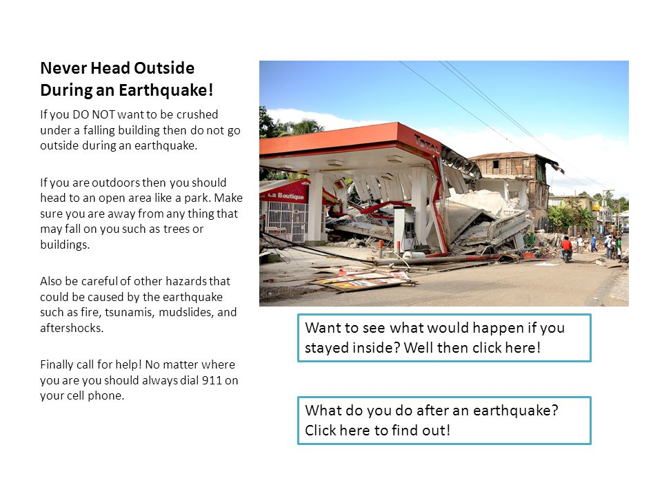 You believe an earthquake is happening.Should you head outside or wait indoors.