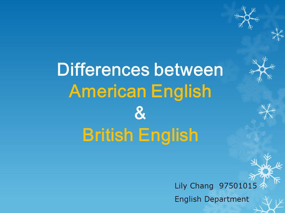 Differences between American English & British English Lily Chang 97501015 English Department
