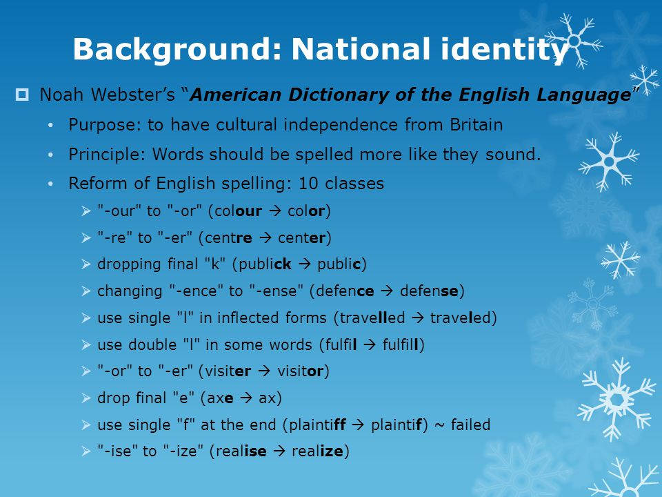 """Background: National identity  Noah Webster's """"American Dictionary of the English Language"""" Purpose: to have cultural independence from Britain Princ"""