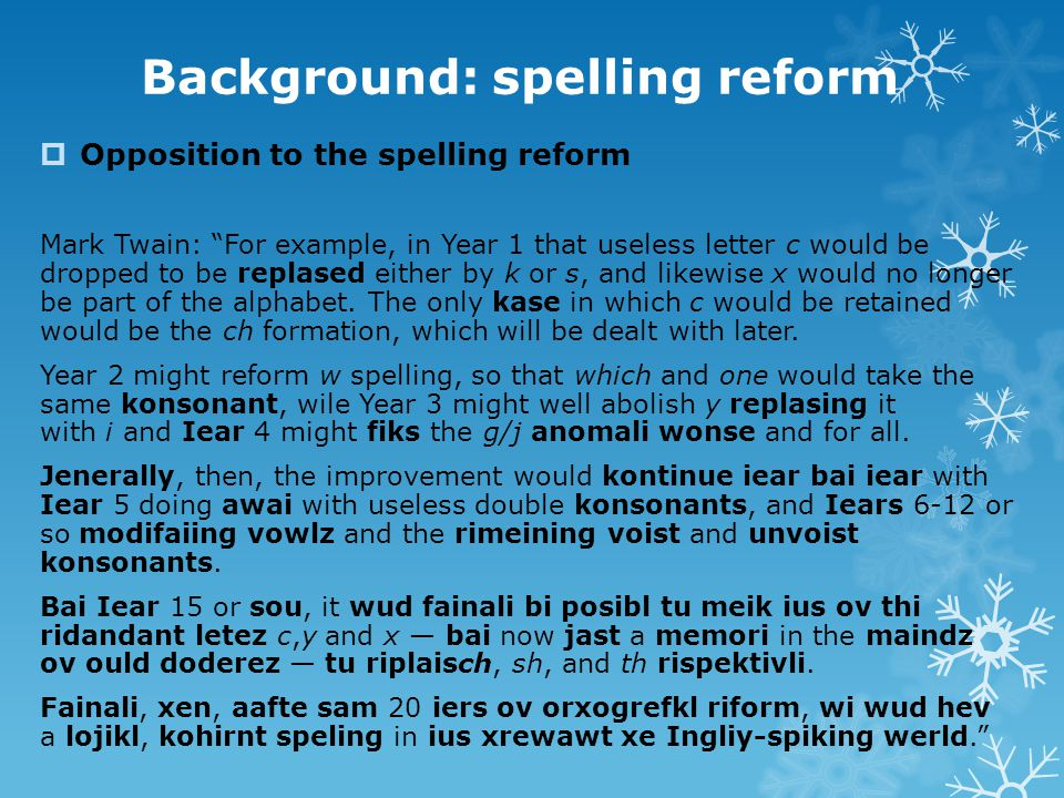 """Background: spelling reform  Opposition to the spelling reform Mark Twain: """"For example, in Year 1 that useless letter c would be dropped to be repla"""