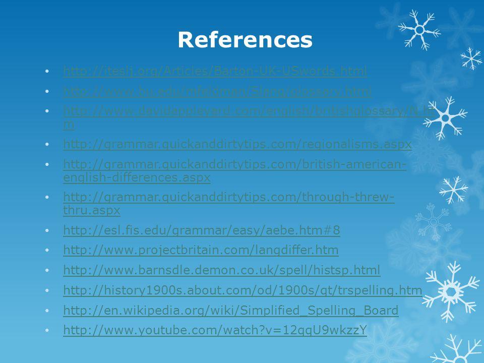 References http://iteslj.org/Articles/Barton-UK-USwords.html http://www.bu.edu/mfeldman/Slang/glossary.html http://www.davidappleyard.com/english/brit