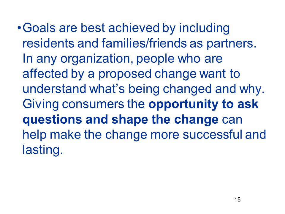 Goals are best achieved by including residents and families/friends as partners.