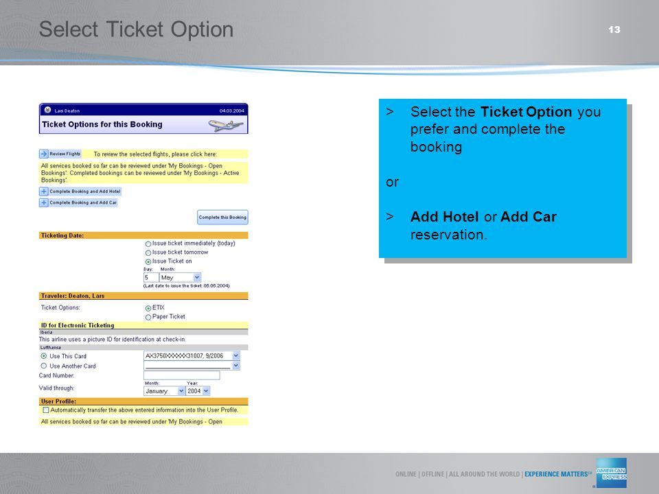 13  Select the Ticket Option you prefer and complete the booking or  Add Hotel or Add Car reservation.