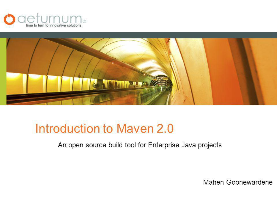 Introduction to Maven 2.0 An open source build tool for Enterprise Java projects Mahen Goonewardene