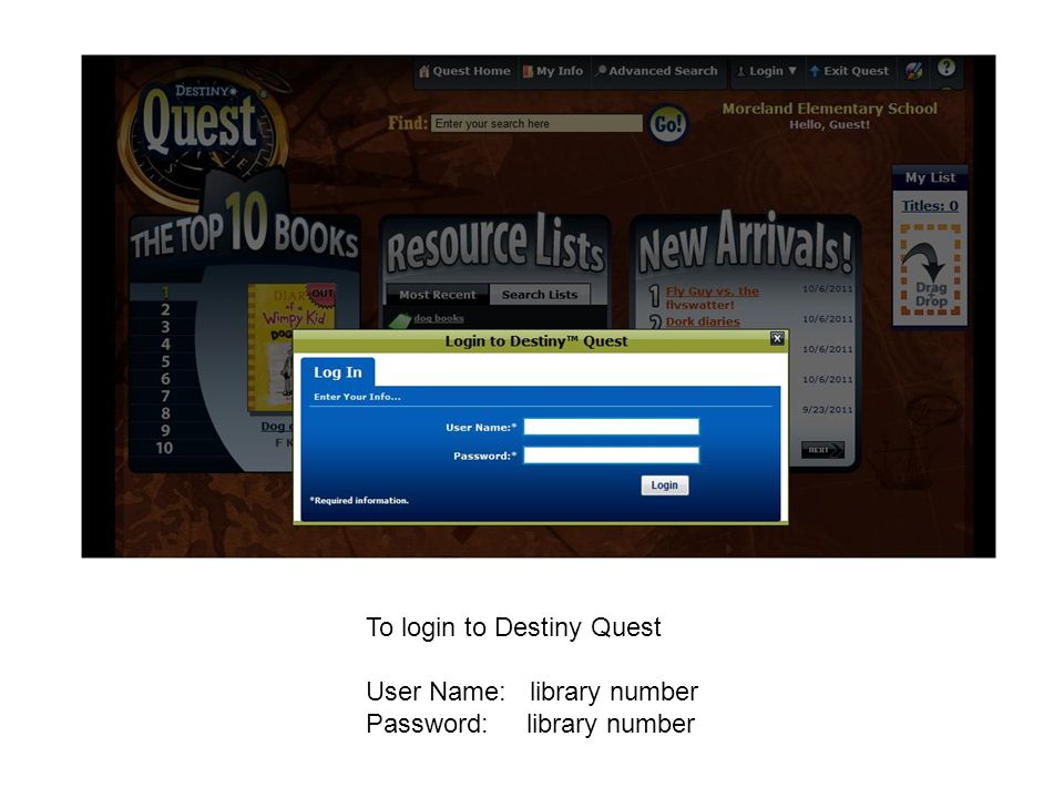 To login to Destiny Quest User Name: library number Password: library number