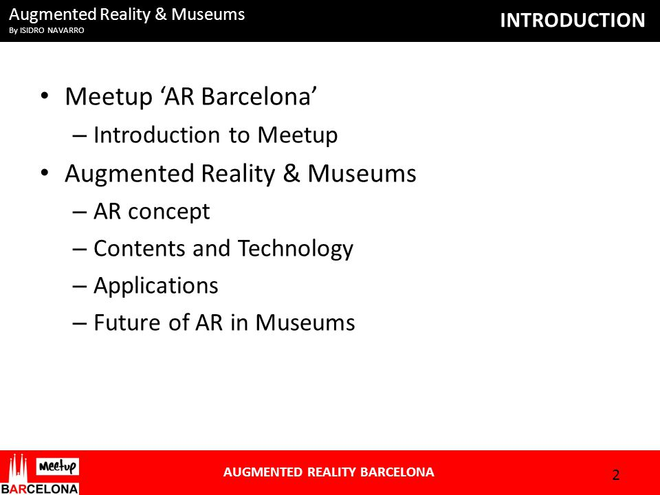 Augmented Reality & Museums By ISIDRO NAVARRO AUGMENTED REALITY BARCELONA INTRODUCTION 2 Meetup 'AR Barcelona' – Introduction to Meetup Augmented Real