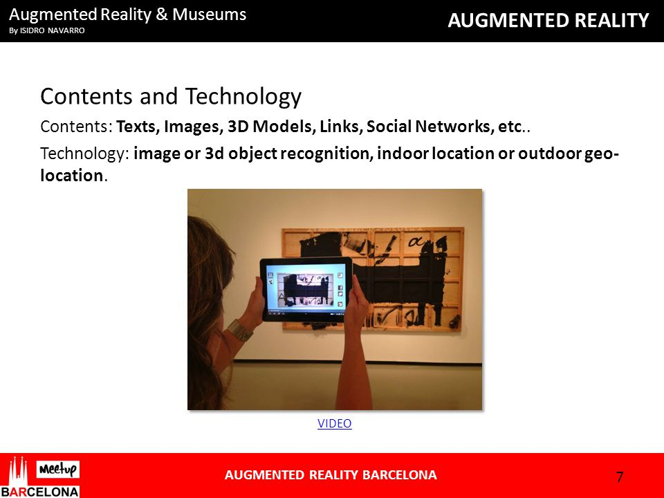 Augmented Reality & Museums By ISIDRO NAVARRO AUGMENTED REALITY AUGMENTED REALITY BARCELONA Contents and Technology Contents: Texts, Images, 3D Models, Links, Social Networks, etc..