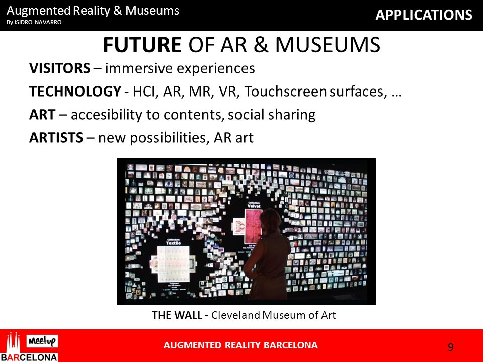 Augmented Reality & Museums By ISIDRO NAVARRO AUGMENTED REALITY BARCELONA APPLICATIONS Future of AR & museums Augmented Reality Artists 10 In 2010 Manifest.AR brought you We AR in MoMA , the pathbreaking uninvited AR intervention at the Museum of Modern Art in New York.We AR in MoMA The international cyberartist group Manifest.AR extended the Giardini of the Venice Biennial with extra pavilions constructed in the new medium of Augmented Reality (AR)Manifest.AR VIDEO