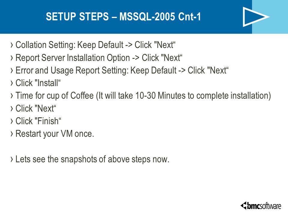 SETUP STEPS – MSSQL-2005 Cnt-1 › Collation Setting: Keep Default -> Click