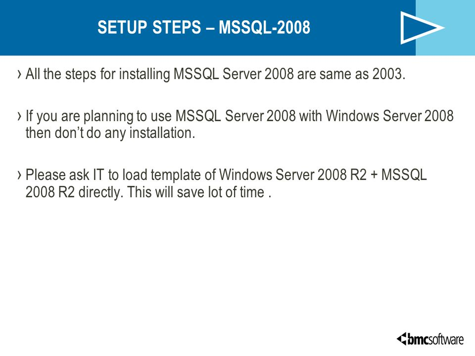 SETUP STEPS – MSSQL-2008 › All the steps for installing MSSQL Server 2008 are same as 2003. › If you are planning to use MSSQL Server 2008 with Window