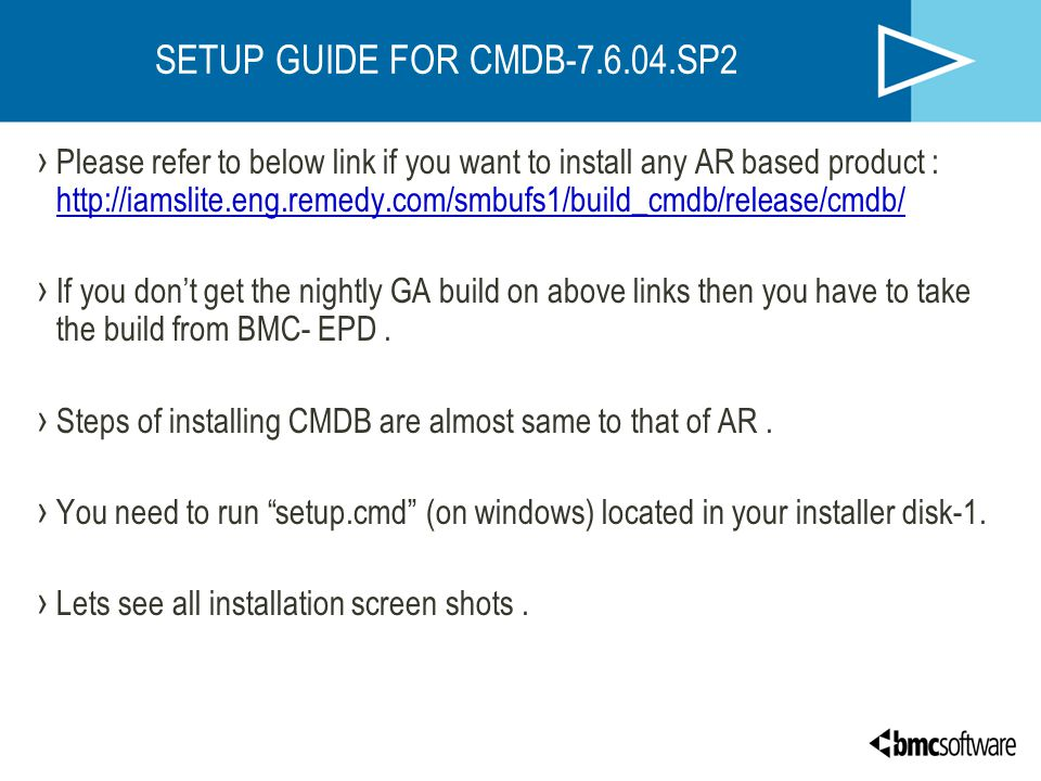 SETUP GUIDE FOR CMDB-7.6.04.SP2 › Please refer to below link if you want to install any AR based product : http://iamslite.eng.remedy.com/smbufs1/buil