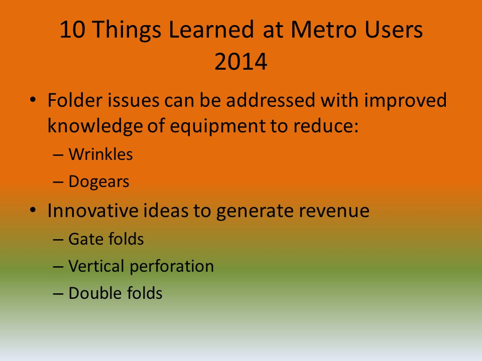10 Things Learned at Metro Users 2014 Folder issues can be addressed with improved knowledge of equipment to reduce: – Wrinkles – Dogears Innovative i