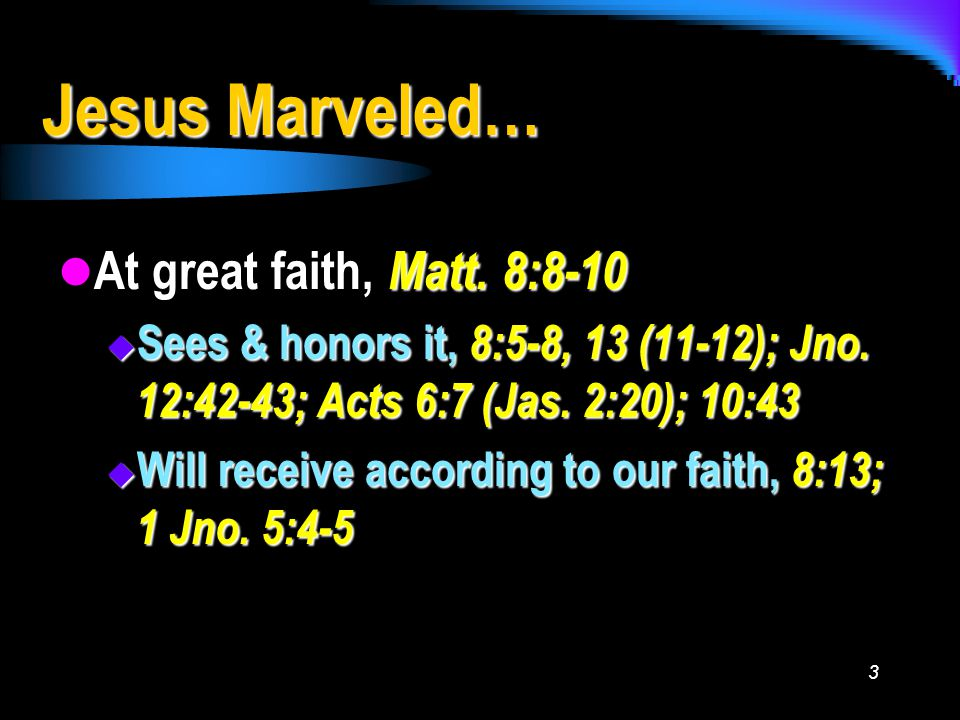 3 Jesus Marveled… At great faith, Matt.8:8-10 At great faith, Matt.