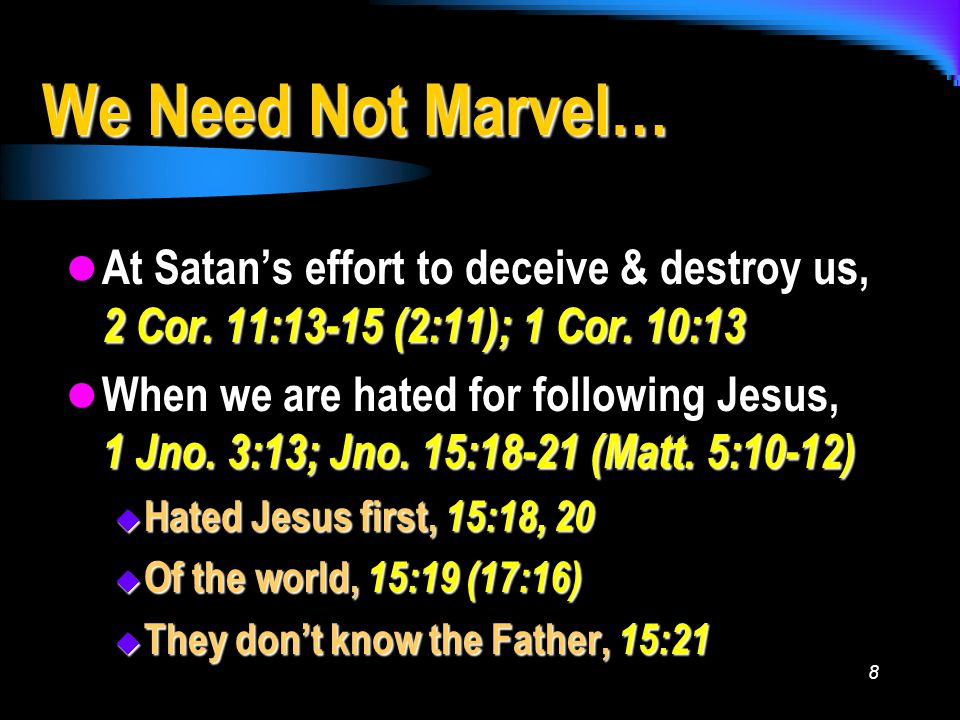 8 We Need Not Marvel… At Satan's effort to deceive & destroy us, 2 Cor.