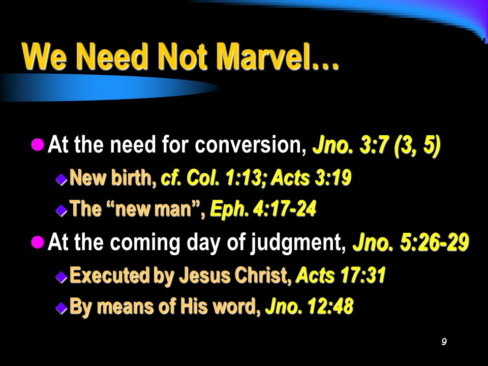 9 We Need Not Marvel… At the need for conversion, Jno.