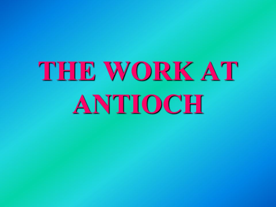 THE WORK AT ANTIOCH