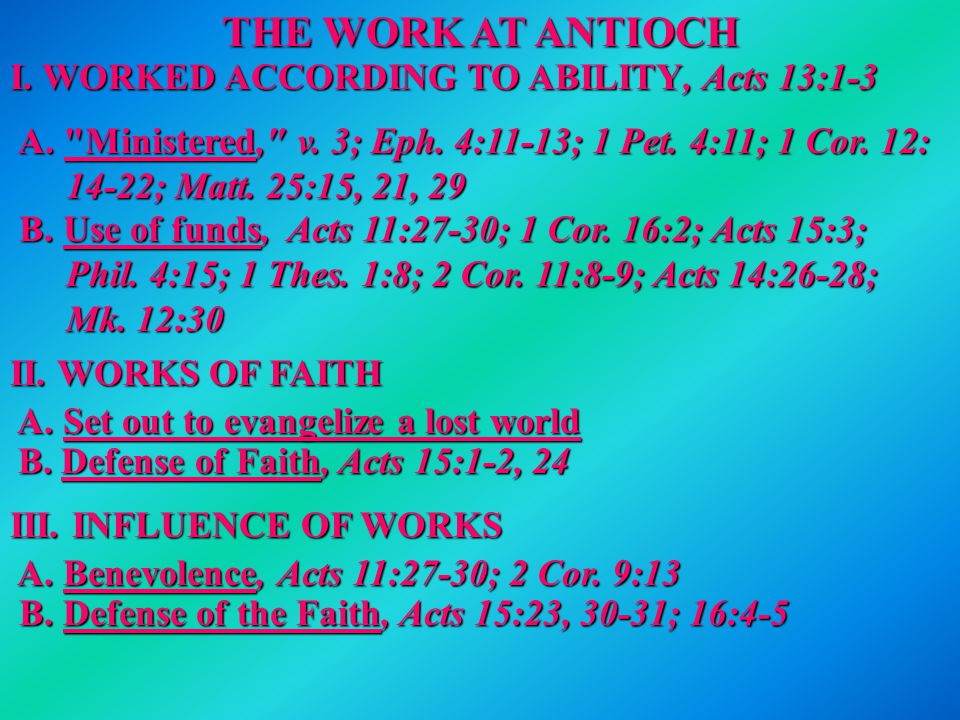THE WORK AT ANTIOCH I. WORKED ACCORDING TO ABILITY, Acts 13:1-3 A.