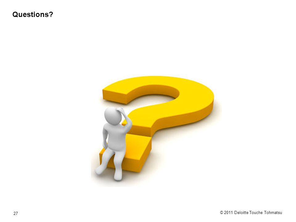 © 2011 Deloitte Touche Tohmatsu 27 Questions?