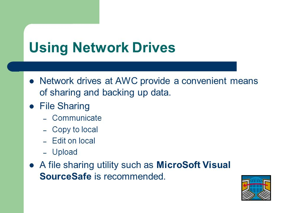 Using Network Drives Network drives at AWC provide a convenient means of sharing and backing up data.