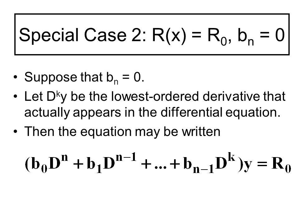 Special Case 2: R(x) = R 0, b n = 0 Now D k x k = k.