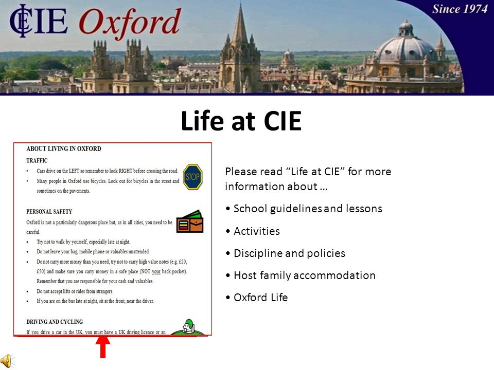 Please read Life at CIE for more information about … School guidelines and lessons Activities Discipline and policies Host family accommodation Oxford Life Life at CIE