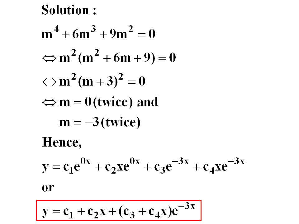 Higher-Order (n>2) Equations: Repeated Imaginary Roots Repeated imaginary roots lead to solutions analogous to those brought in by repeated real roots.