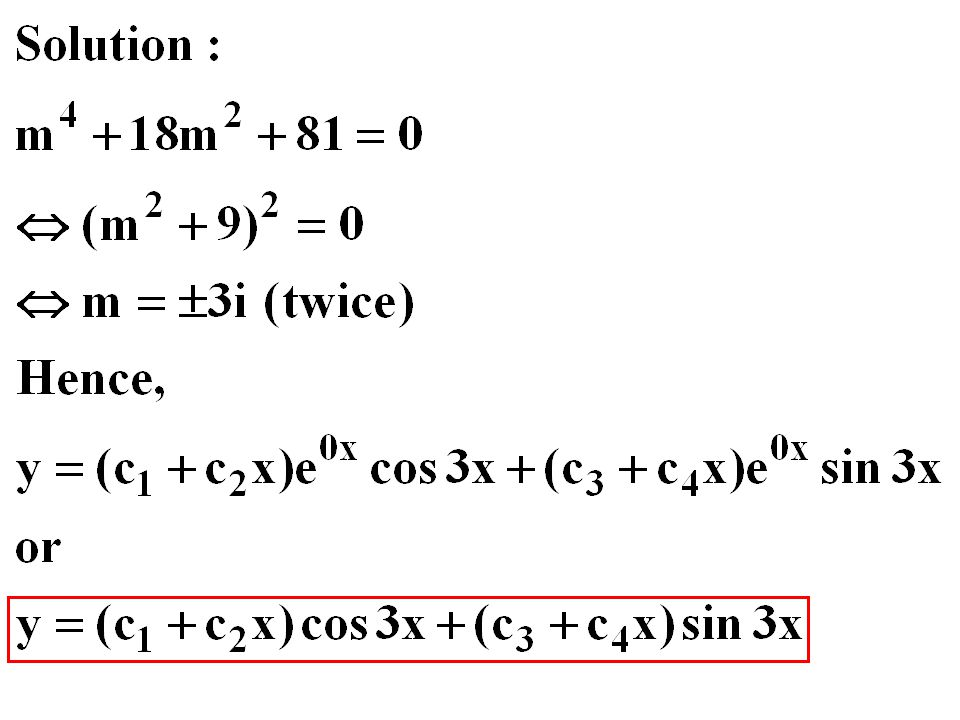 Exercises Find the solution required: 1)(D 2 – 2D – 3)y = 0 y(0)=0; y'(0)=-4 2)(D 3 – 4D)y = 0 y(0)=0; y'(0)=0; y''(0)=2 3)(D 4 + 2D 3 + 10D 2 )y = 0 4)(D 6 + 9D 4 + 24D 2 + 16)y = 0 5)(D 3 + 7D 2 + 19D + 13)y = 0 y(0)=0; y'(0)=2; y''(0)=-12 6)(4D 4 + 4D 3 – 3D 2 – 2D + 1)y = 0 7)(D 4 – 5D 2 – 6D – 2)y = 0