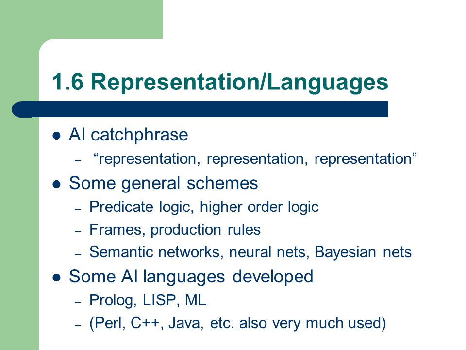 "1.6 Representation/Languages AI catchphrase – ""representation, representation, representation"" Some general schemes – Predicate logic, higher order lo"