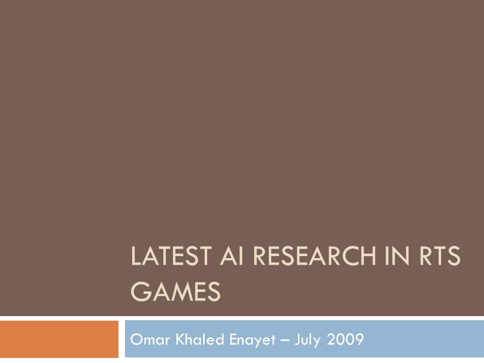 LATEST AI RESEARCH IN RTS GAMES Omar Khaled Enayet – July 2009