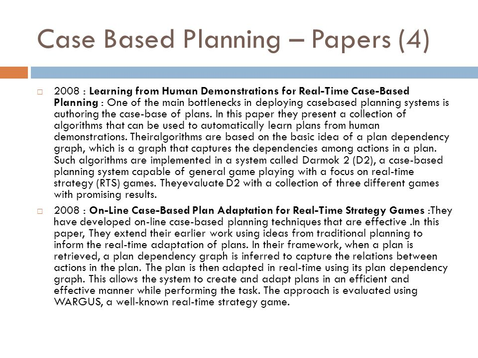 Case Based Planning – Papers (4)  2008 : Learning from Human Demonstrations for Real-Time Case-Based Planning : One of the main bottlenecks in deploy