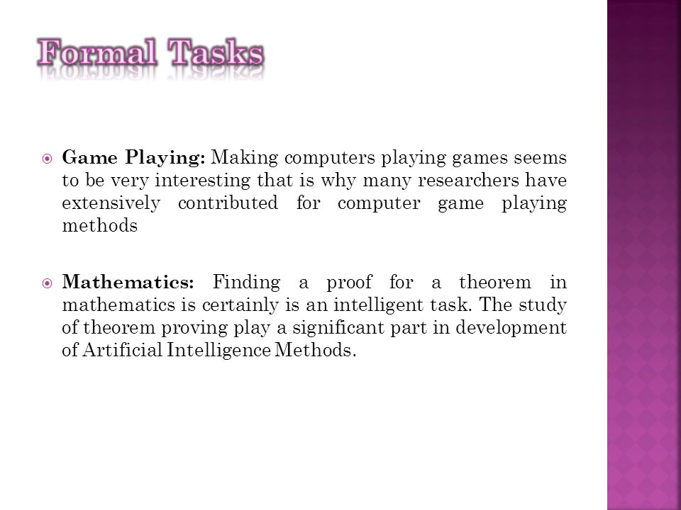  Game Playing: Making computers playing games seems to be very interesting that is why many researchers have extensively contributed for computer gam