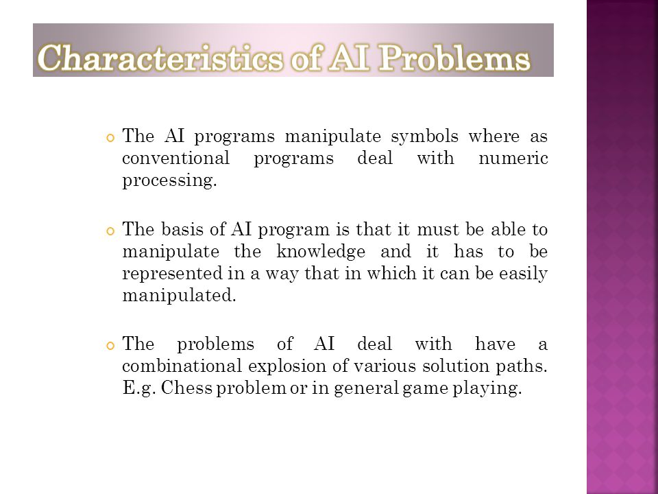 The AI programs manipulate symbols where as conventional programs deal with numeric processing. The basis of AI program is that it must be able to man