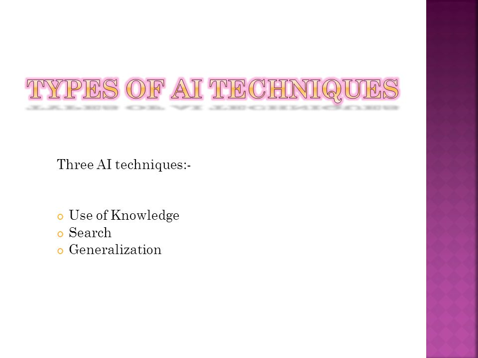Three AI techniques:- Use of Knowledge Search Generalization