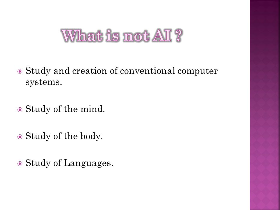  Study and creation of conventional computer systems.  Study of the mind.  Study of the body.  Study of Languages.