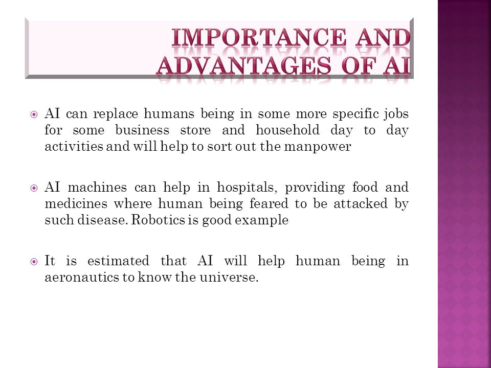  AI can replace humans being in some more specific jobs for some business store and household day to day activities and will help to sort out the man