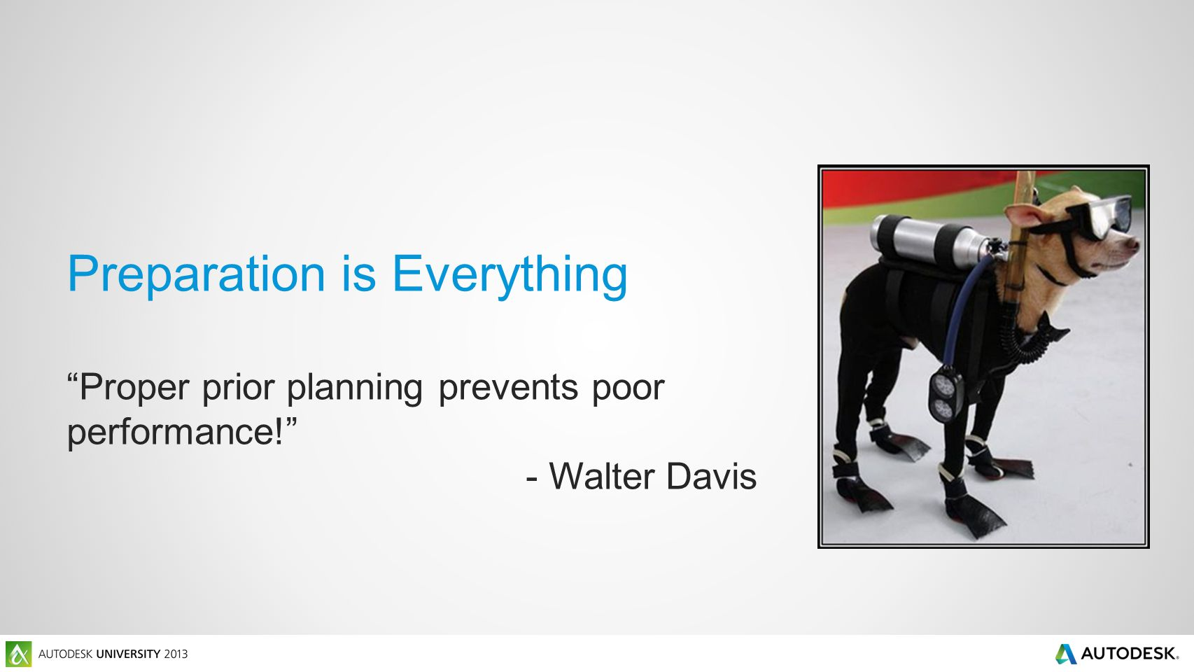 Preparation is Everything Proper prior planning prevents poor performance! - Walter Davis