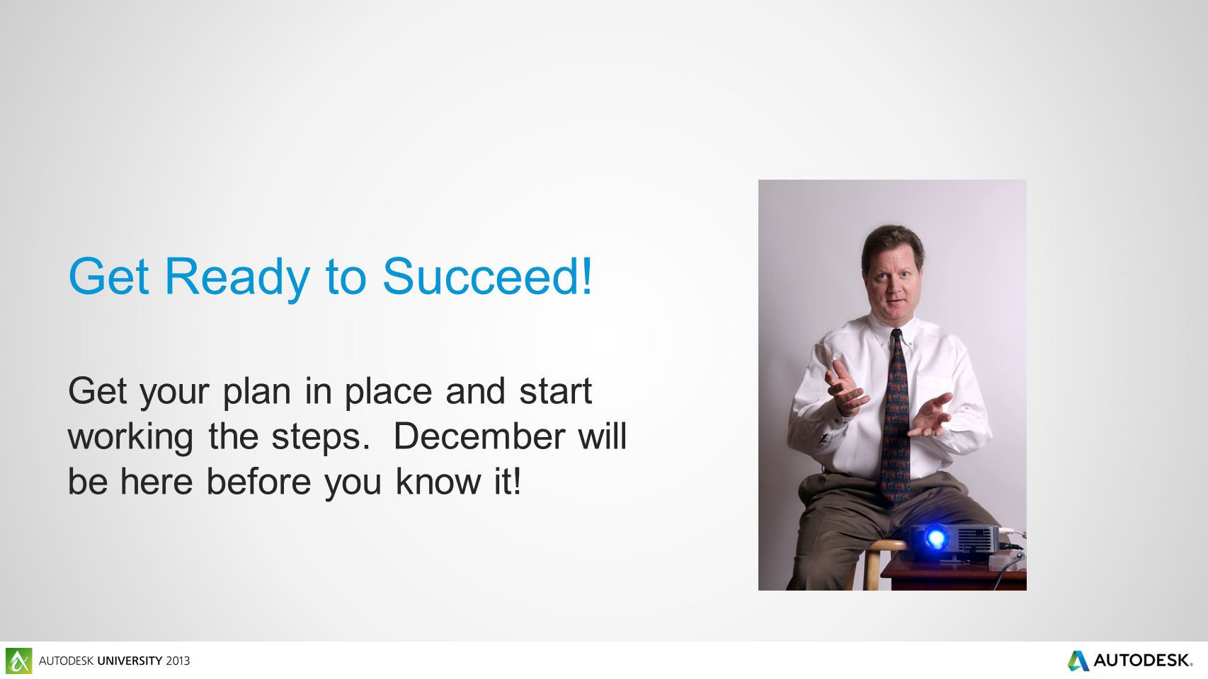 Get Ready to Succeed. Get your plan in place and start working the steps.