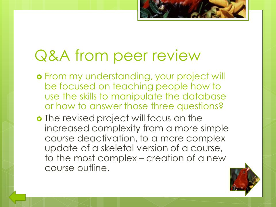 Q&A from peer review  From my understanding, your project will be focused on teaching people how to use the skills to manipulate the database or how to answer those three questions.