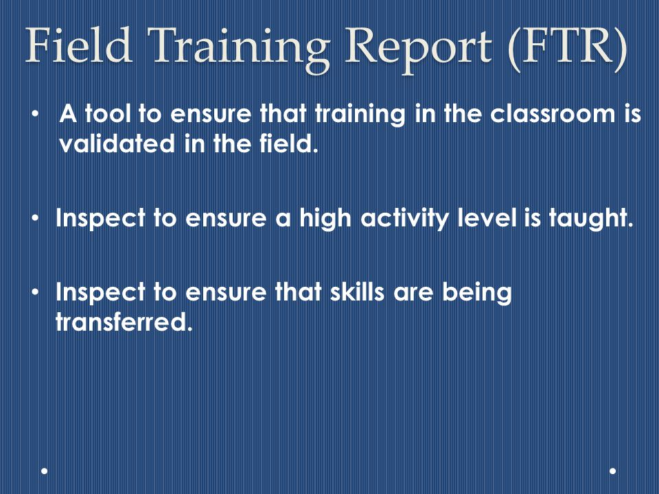 A tool to ensure that training in the classroom is validated in the field.